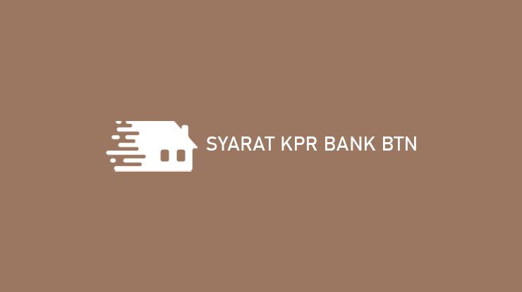 Syarat KPR Bank BTN