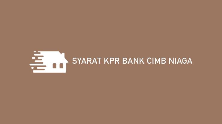 Syarat KPR Bank CIMB Niaga
