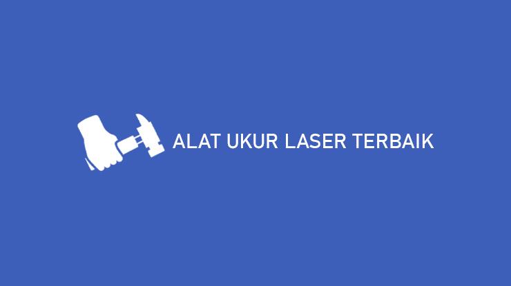 Alat Ukur Laser Terbaik