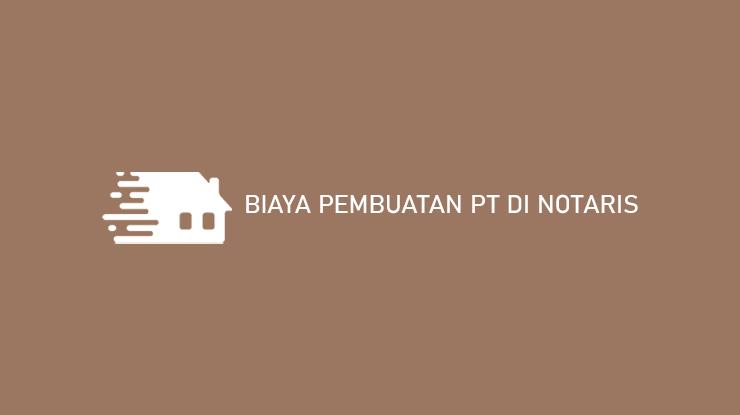 Biaya Pembuatan PT di Notaris