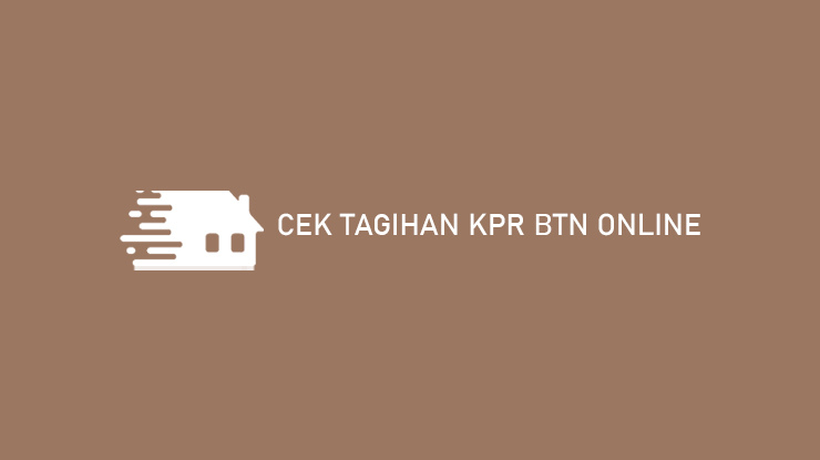 Cek Tagihan KPR BTN Online