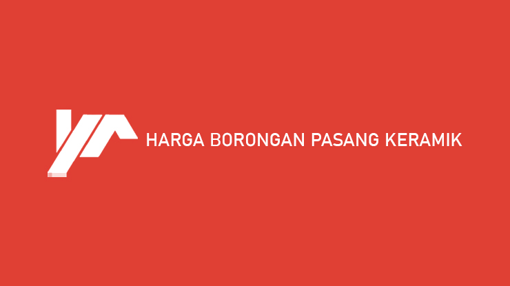 Harga Borongan Pasang Keramik