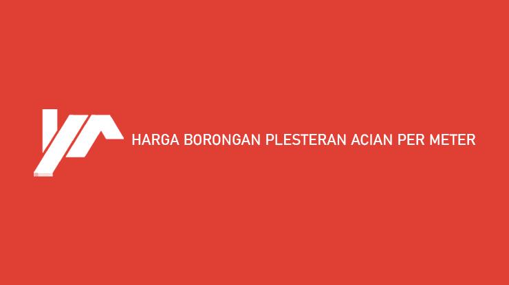 Harga Borongan Plesteran Acian Per Meter