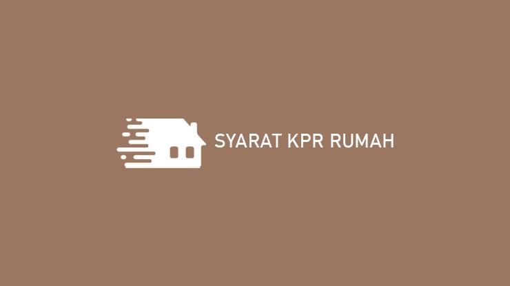 Syarat KPR Rumah
