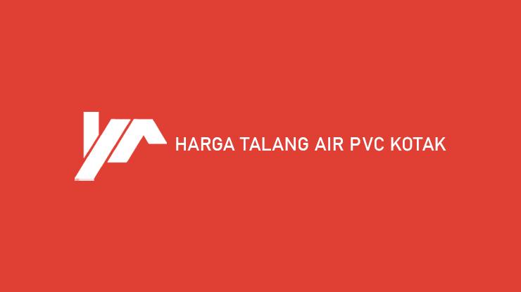 Harga Talang Air PVC Kotak