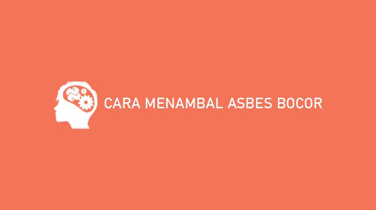Cara Menambal Asbes Bocor