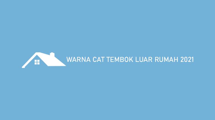 Warna Cat Tembok Luar Rumah 2021