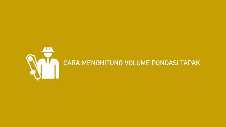 Cara Menghitung Volume Pondasi Tapak