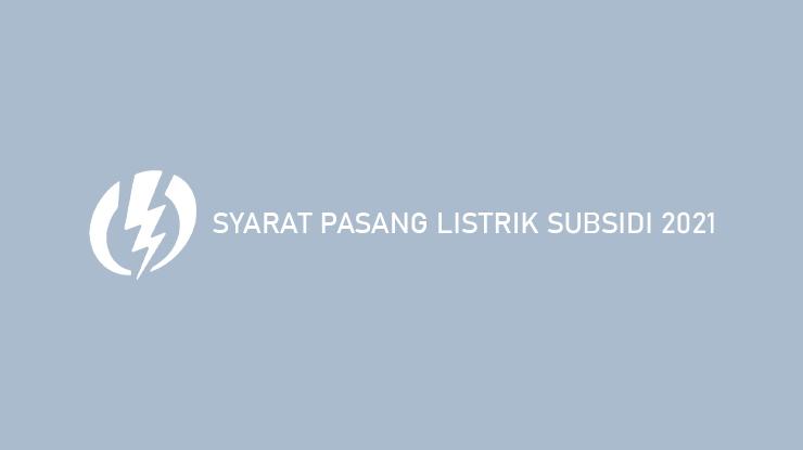 Syarat Pasang Listrik Subsidi 2021