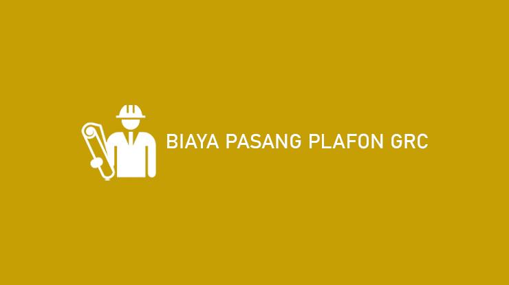 Biaya Pasang Plafon GRC