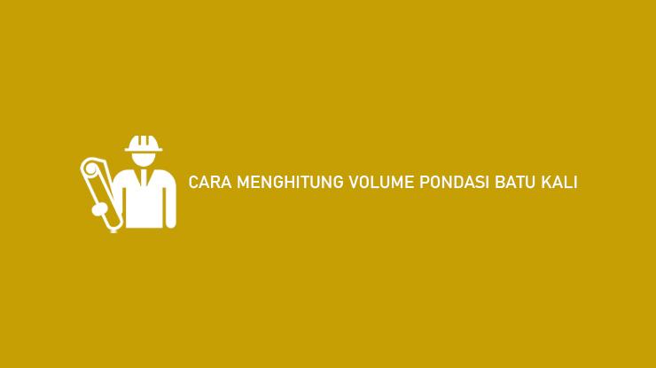 Cara Menghitung Volume Pondasi Batu Kali