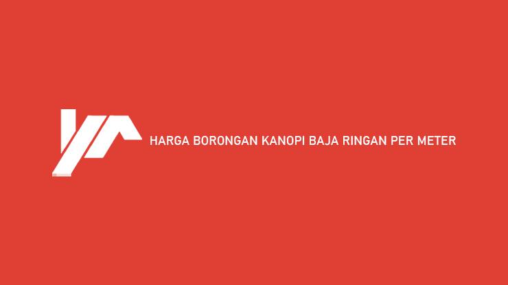 Harga Borongan Kanopi Baja Ringan Per Meter