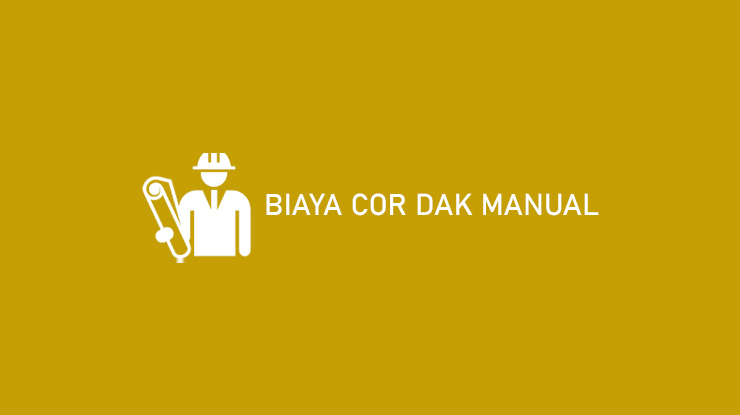 Biaya Cor Dak Manual