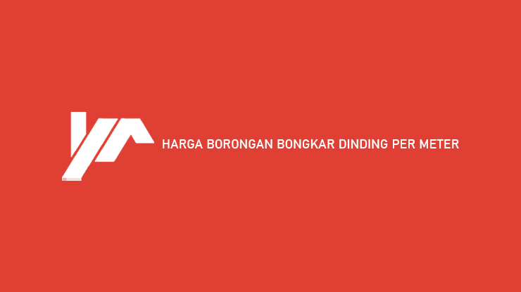 Harga Borongan Bongkar Dinding Per Meter