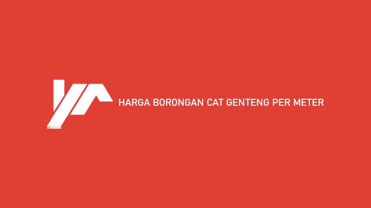 Harga Borongan Cat Genteng Per Meter