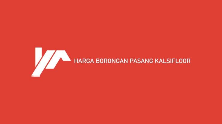 Harga Borongan Pasang KalsiFloor