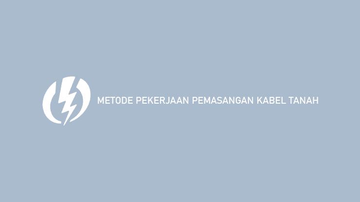 Metode Pekerjaan Pemasangan Kabel Tanah
