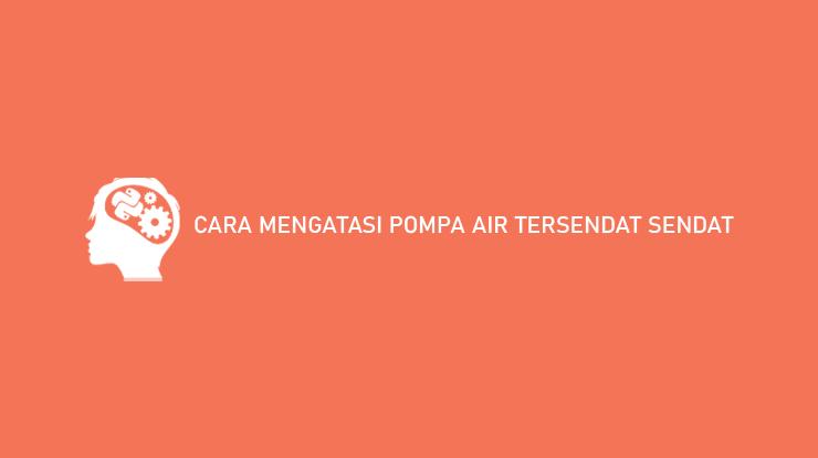 Cara Mengatasi Pompa Air Tersendat Sendat