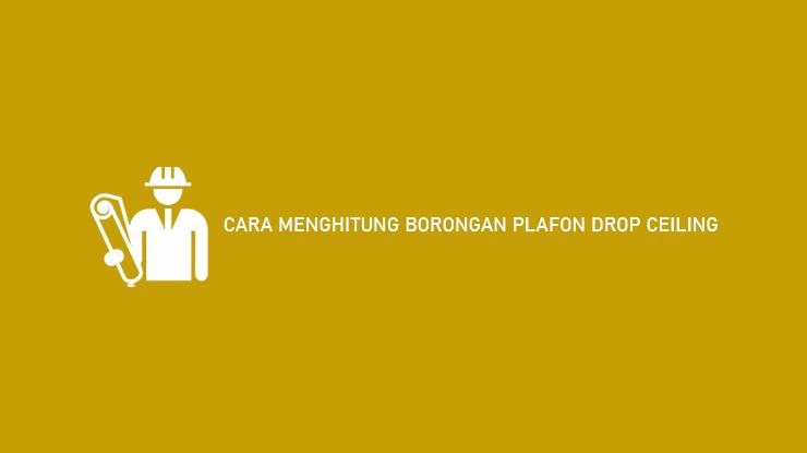 Cara Menghitung Borongan Plafon Drop Ceiling